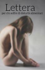 Lettera per chi soffre di disturbi alimentari by EdithSonoIo