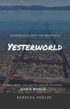 YesterWorld (Book 2 of the Down World Series) by geminirosey