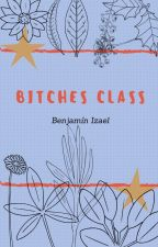 Bitches Class (Clase De Perras) by Oh_Senpai_