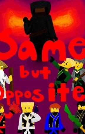 Same but Opposite (a Ninjago Fanfic) by quedaboss