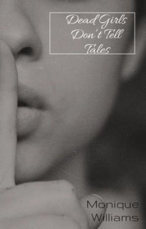 Dead Girls Don't Tell Tales by xxCancerbaby98xx
