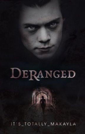 Deranged [REWRITTEN] by Its_Totally_Makayla