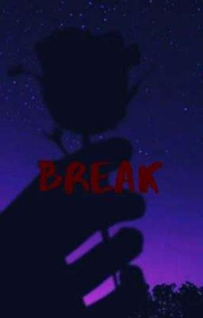 BREAK by nonbinary_fuck