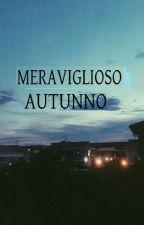 MERAVIGLIOSO AUTUNNO by Queennapoli
