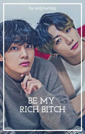 Be my rich bitch│taekook  by onlytaehyg