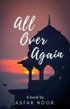 All Over Again by AsfarNoor