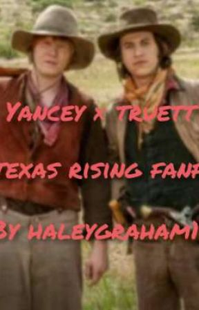Yancey × Truett - a texas rising fanfic by haleygraham18