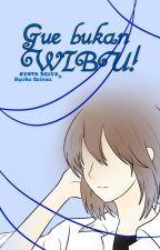Gw bukan WIBU! by ryotaseiya