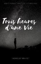 Trois heures d'une vie by bebelove_1214