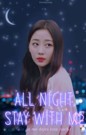 All Night, Stay With Me by Xiomiiyoung