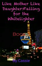 Like Mother Like Daughter:Falling for the Whitelighter (Book 1) by C4_Faith16