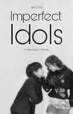 Imperfect • Idols {Slow Updates: ON-GOING} by WH33SA