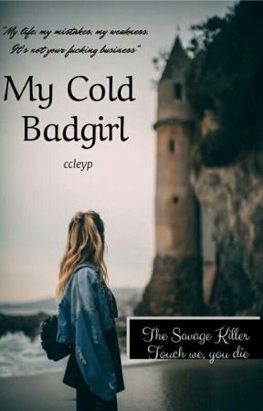 My Cold Bad Girl {TSK #1} by ccleyp
