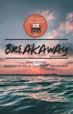 BREAKAWAY // Song Fiction by lylaswari