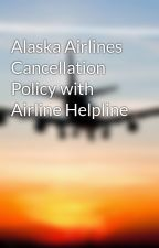 Alaska Airlines Cancellation Policy with Airline Helpline by Airline1800