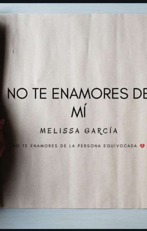 No Te Enamores De Mi 💔 by MelissaGarca731