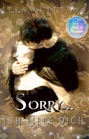 Entschuldigung liebe Entschuldige, ich