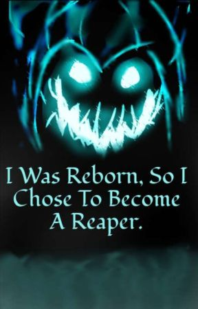 [HIATUS]I Was Reborn, So I Chose To Become A Reaper. by DavidDehGoo