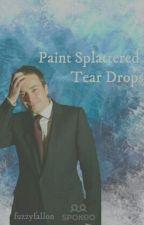 Paint Splattered Teardrops by FallonFiction