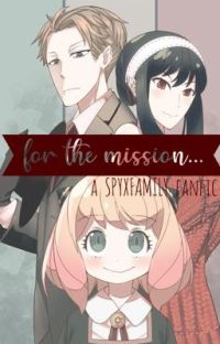 'For the mission...'   {SPY X FAMILY fan-fictions} cover