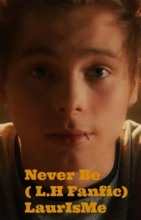 Never Be ( L.H AU fanfic ) by HereIsLaur