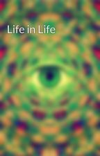 Life in Life by LePerchoir