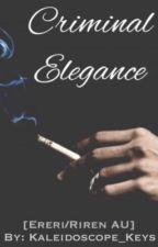 Criminal Elegance [Ereri/Riren AU] by Kaleidoscope_Keys