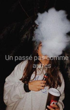 | Un Passé Pas Comme Les Autres| by NastyyyBitchh