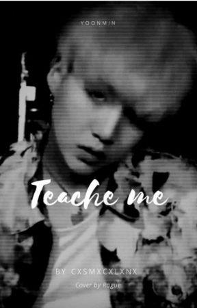 Teach Me by cxsmxcxlxnx