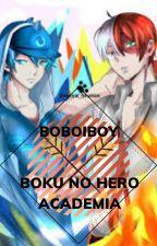 Boboiboy X Boku No Hero Academia ( OFFICIALLY DISCONTINUED ) by Akatani_Mikumo