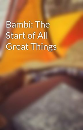 Bambi: The Start of All Great Things by TheDivergentGamesCHB
