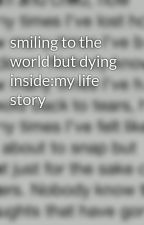 smiling to the world but dying inside:my life story by AmberPresland7