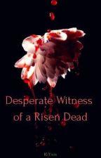 Desperate Witness of a Risen Dead by K-Yros