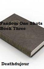 Fandom One Shots Book Three by Deathdujour