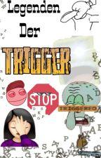 Legenden der Trigger by jxnsxph