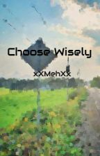 Choose Wisely by xXMehXx