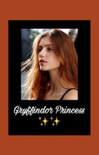 ✨Gryffindor Princess✨| a story in the Harry Potter universe  cover