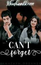 Can't Forget by Khushworld1234