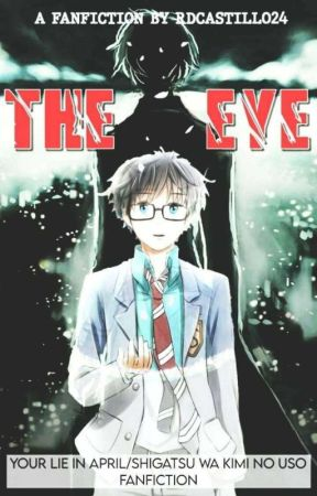 The Eye (Your Lie In April/Shigatsu Wa Kimi No Uso Fanfiction) by rdcastillo24