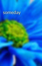 someday  by paupaurea23