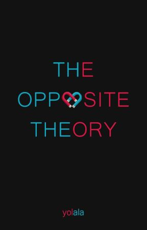 The Opposite Theory by yolalayay
