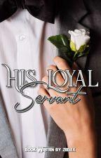 His Loyal Servant ✔ by Zaynab10_