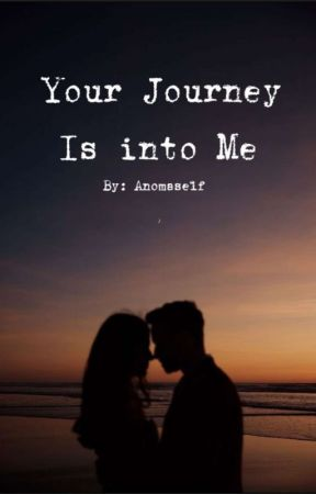 Your Journey Is Into me (Completed) by Anomaself