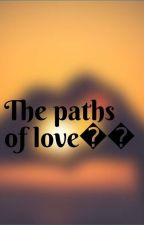The paths of love by ashk_ita
