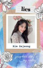 LIES. [ Kim Sejeong Oneshot ] by garlicmint