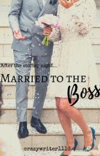 MARRIED TO THE BOSS ( Up Next) by crazywriter1116