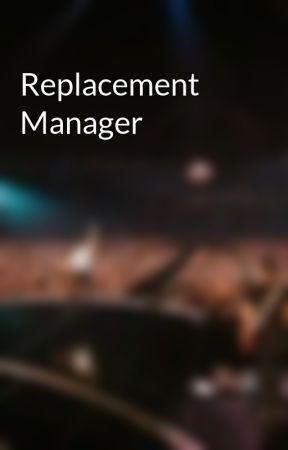 Replacement Manager by blackcapsmendes