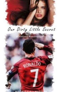 Our Dirty Little Secret (Cristiano Ronaldo fanfic) cover