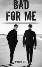 Bad For Me(BoyxBoy) *Editing* by boyxboy4_life