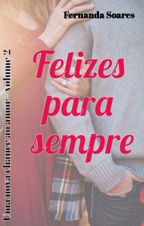 Felizes para sempre (Uma nova chance ao amor - volume 2) by FernandaSoares336